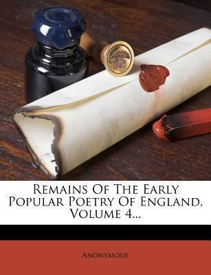 Remains of the Early Popular Poetry of England, Volume 4...
