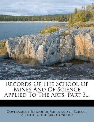 Records of the School of Mines and of Science Applied to the Arts, Part 3...