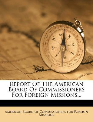 Report of the American Board of Commissioners for Foreign Missions...