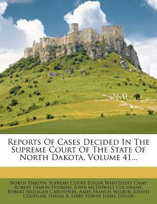 Reports of Cases Decided in the Supreme Court of the State of North Dakota, Volume 41...