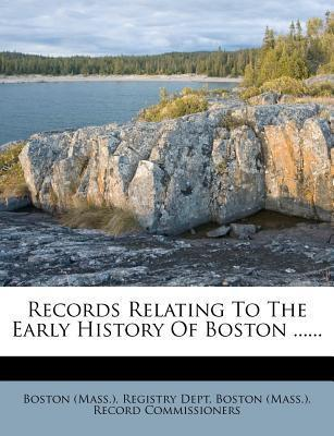 Records Relating to the Early History of Boston ......