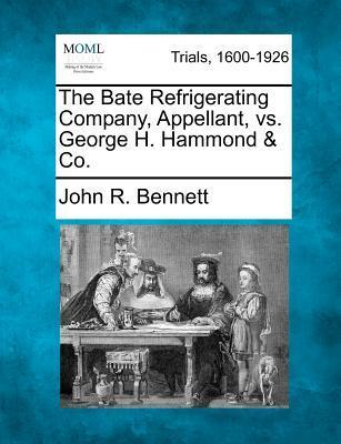 The Bate Refrigerating Company, Appellant, vs. George H. Hammond ...