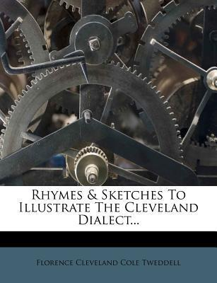 Rhymes & Sketches to Illustrate the Cleveland Dialect...