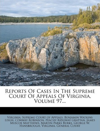 Reports of Cases in the Supreme Court of Appeals of Virginia, Volume 97...