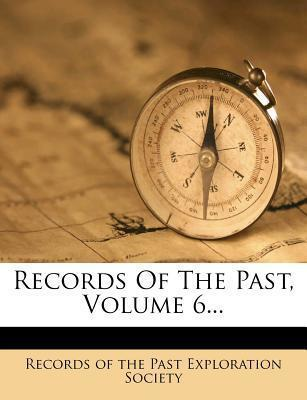 Records of the Past, Volume 6...