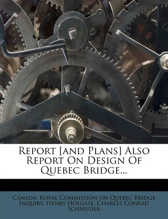 Report [and Plans] Also Report on Design of Quebec Bridge