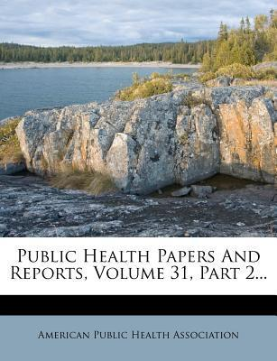 Public Health Papers and Reports, Volume 31, Part 2...