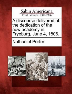 A Discourse Delivered at the Dedication of the New Academy in Fryeburg, June 4, 1806.