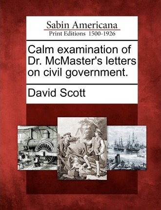 Calm Examination of Dr. McMaster's Letters on Civil Government.