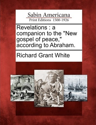 Revelations  A Companion to the New Gospel of Peace, According to Abraham.