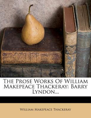 The Prose Works of William Makepeace Thackeray  Barry Lyndon...