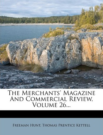 The Merchants' Magazine and Commercial Review, Volume 26...