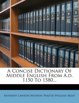A Concise Dictionary of Middle English from A.D. 1150 to 1580...