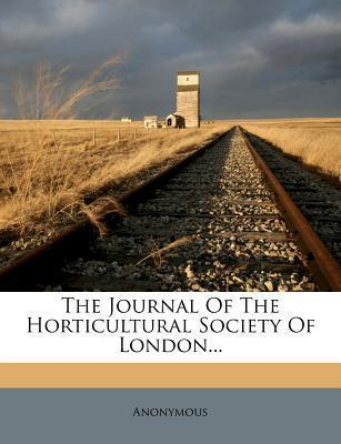 The Journal of the Horticultural Society of London...