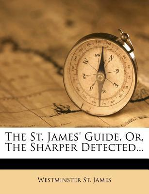 The St. James' Guide, Or, the Sharper Detected...