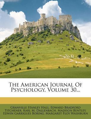 The American Journal Of Psychology Volume 30 Granville Stanley Hall 9781277533484
