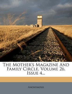 The Mother's Magazine and Family Circle, Volume 26, Issue 4...