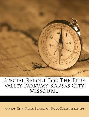 Special Report for the Blue Valley Parkway, Kansas City, Missouri...