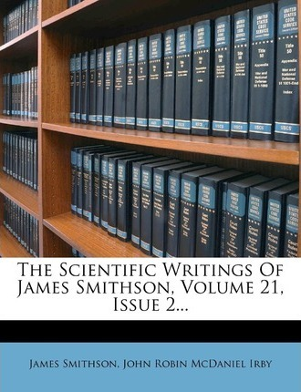 The Scientific Writings of James Smithson, Volume 21, Issue 2...