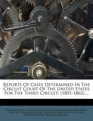 Reports of Cases Determined in the Circuit Court of the United States for the Third Circuit  (1801-1862).
