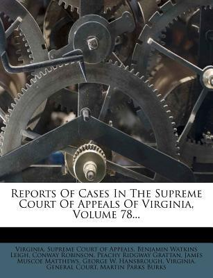 Reports of Cases in the Supreme Court of Appeals of Virginia, Volume 78...