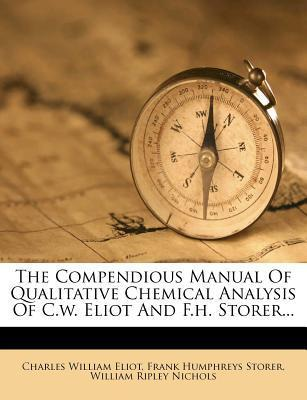 The Compendious Manual of Qualitative Chemical Analysis of C.W. Eliot and F.H. Storer...
