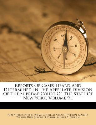 Reports of Cases Heard and Determined in the Appellate Division of the Supreme Court of the State of New York, Volume 9...