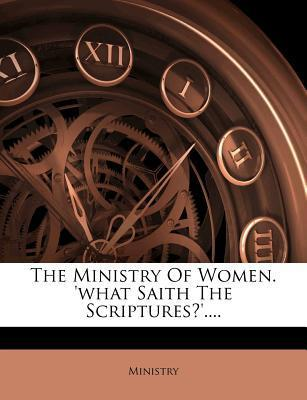 The Ministry of Women. 'What Saith the Scriptures?'....