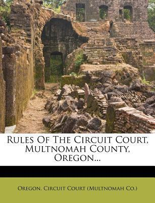 Rules of the Circuit Court, Multnomah County, Oregon...