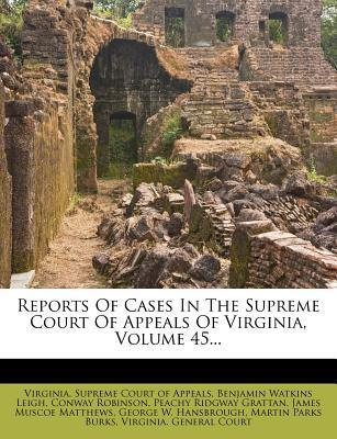 Reports of Cases in the Supreme Court of Appeals of Virginia, Volume 45...
