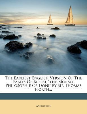 """The Earliest English Version of the Fables of Bidpai, """"The Morall Philosophie of Doni"""" by Sir Thomas North..."""