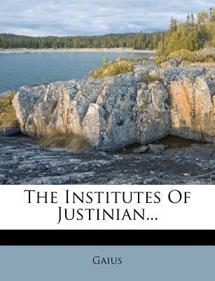 The Institutes of Justinian...