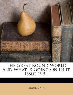 The Great Round World and What Is Going on in It, Issue 199...