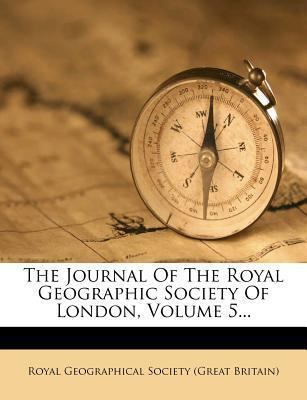 The Journal of the Royal Geographic Society of London, Volume 5...