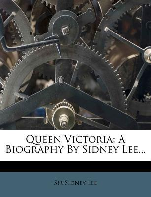 Queen Victoria  A Biography by Sidney Lee...