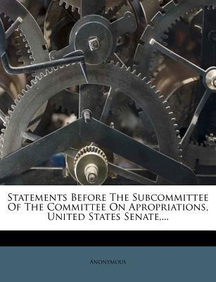 Statements Before the Subcommittee of the Committee on Apropriations, United States Senate, ...