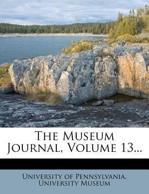 The Museum Journal, Volume 13...