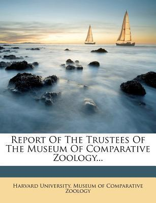 Report of the Trustees of the Museum of Comparative Zoology...