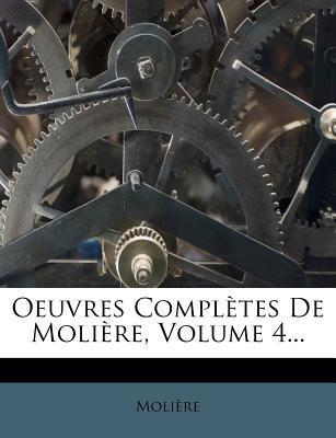Oeuvres Completes de Moliere, Volume 4...