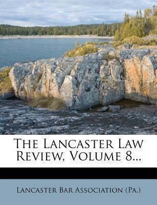 The Lancaster Law Review, Volume 8...