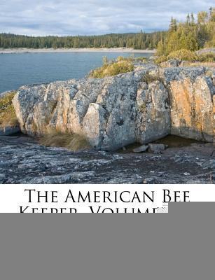 The American Bee Keeper, Volume 12...