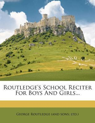 Routledge's School Reciter for Boys and Girls...