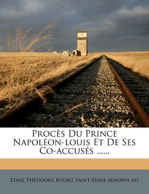 Proces Du Prince Napoleon-Louis Et de Ses Co-Accuses ......