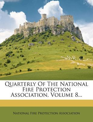 Quarterly of the National Fire Protection Association, Volume 8...