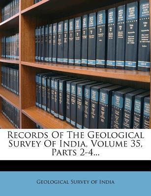 Records of the Geological Survey of India, Volume 35, Parts 2-4...