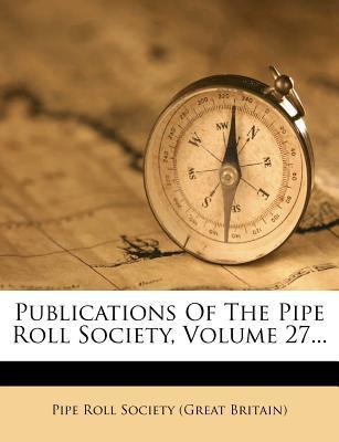 Publications of the Pipe Roll Society, Volume 27...