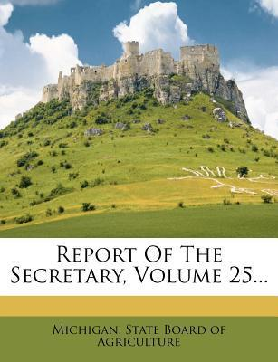 Report of the Secretary, Volume 25...