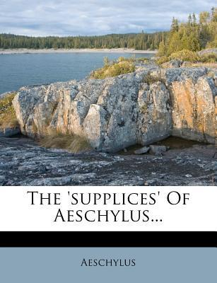The 'Supplices' of Aeschylus...
