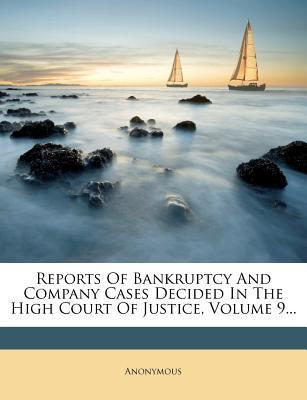 Reports of Bankruptcy and Company Cases Decided in the High Court of Justice, Volume 9...