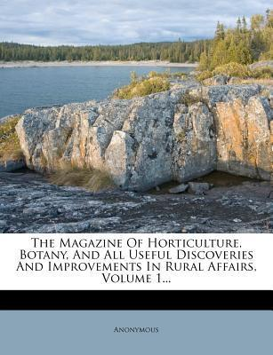The Magazine of Horticulture, Botany, and All Useful Discoveries and Improvements in Rural Affairs, Volume 1...